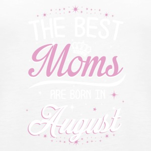 The best moms are born in August - Women's Premium Tank Top