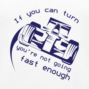 If You Can Turn You're Not Going Fast Enough - Women's Premium Tank Top
