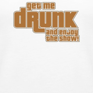 Get Me Drunk And Enjoy The Show - Women's Premium Tank Top