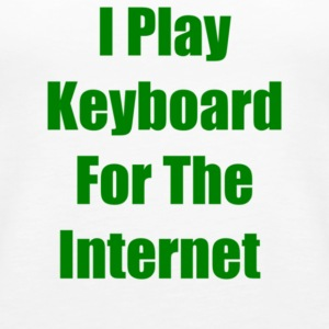 I Play Keyboard For The Internet - Women's Premium Tank Top