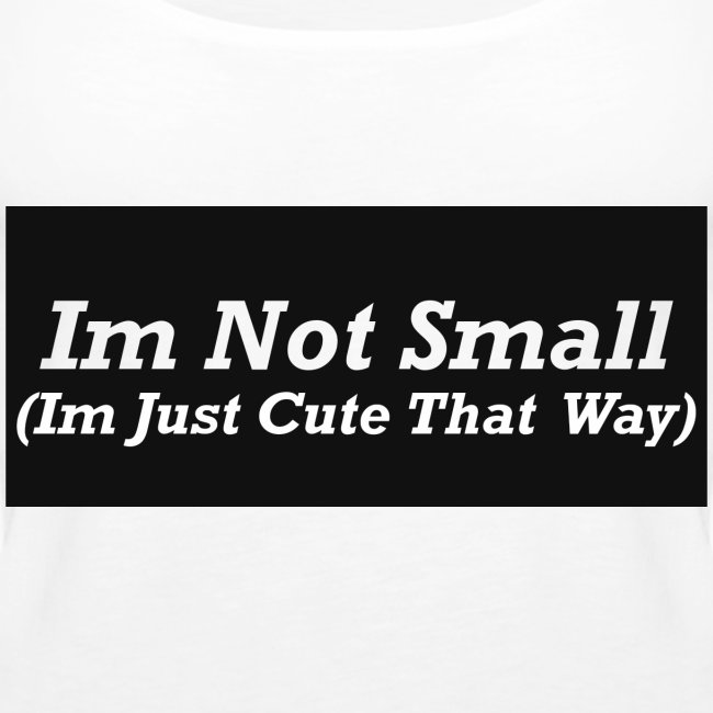 Im Not Small