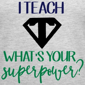 I Teach What's Your Superpower? - Women's Premium Tank Top
