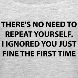 There's No Need To Repeat Yourself - Women's Premium Tank Top