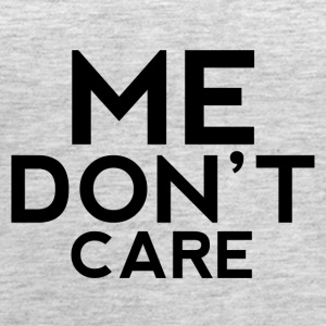 Me Don't Care shirt - Women's Premium Tank Top