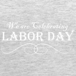 We Are Celebrating Labor Day - Women's Premium Tank Top