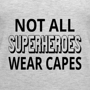 Not All Superheroes Wear Capes - Women's Premium Tank Top