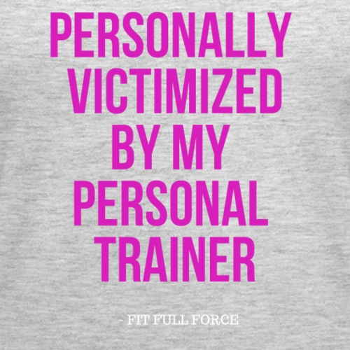 PERSONALLY VICTIMIZED BY MY PERSONAL TRAINER - Women's Premium Tank Top