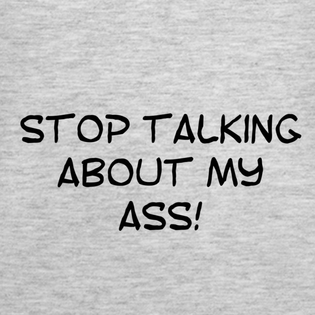 Stop talking about my **s