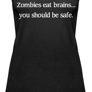 Zombies Eat Brains You Should Be Safe - Women's Premium Tank Top