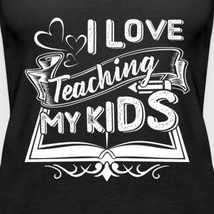 I LOVE TEACHING MY KIDS SHIRT - Women's Premium Tank Top