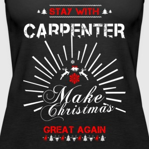Stay with Carpenter T-Shirts - Women's Premium Tank Top