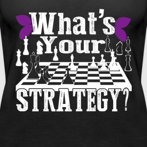 CHESS SHIRT WHATS YOUR STRATEGY SHIRT - Women's Premium Tank Top