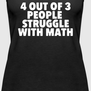NEW '4 out of 3 people struggle with math - Women's Premium Tank Top
