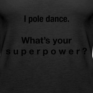 I pole dance. What's your superpower? - Women's Premium Tank Top