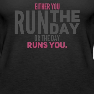 Either You Run The Day or The Day Runs You - Women's Premium Tank Top