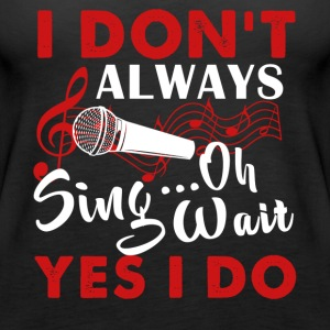 Always Sing Shirt - Women's Premium Tank Top