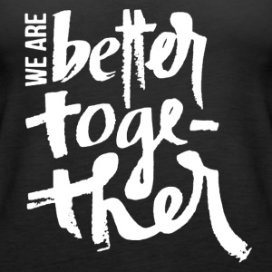 We Are Better Together Shirt - Women's Premium Tank Top