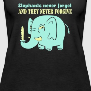 Elephants never forget never forgive - Women's Premium Tank Top