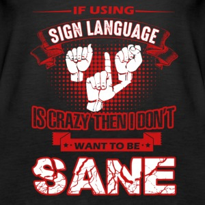 CRAZY SIGN LANGUAGE TEE SHIRT - Women's Premium Tank Top
