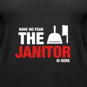 Have No Fear The Janitor Is Here - Women's Premium Tank Top