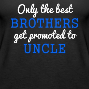 Only The Best Brothers Get Promoted To Uncle - Women's Premium Tank Top