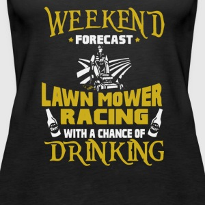 Weekend Forecast Lawn Mower Racing With Drinking - Women's Premium Tank Top