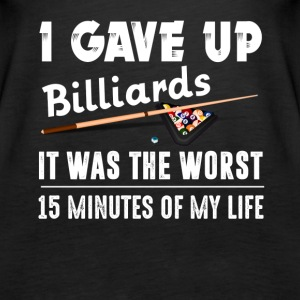 Gave Up Billiards Was Worst 15 Minutes Of My Life - Women's Premium Tank Top