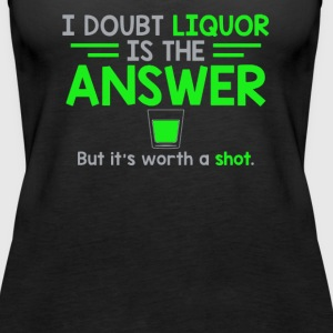 I Doubt That Liquor Is The Answer - Women's Premium Tank Top