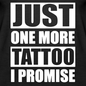 Just One More Tattoo I Promise Tee Shirt - Women's Premium Tank Top