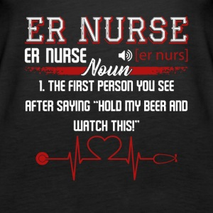 ER Nurse First Person You See Shirt - Women's Premium Tank Top