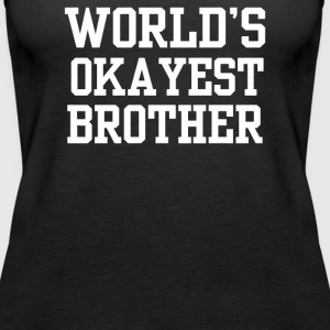 Worlds Okayest Brother - Women's Premium Tank Top