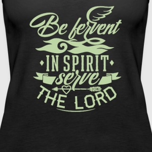 Be bervent in spirit server the lord - Women's Premium Tank Top