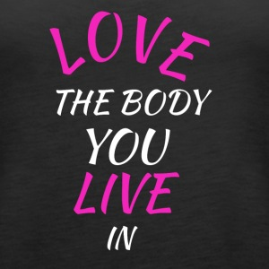 LOVE THE BODY YOU LIVE IN - Women's Premium Tank Top