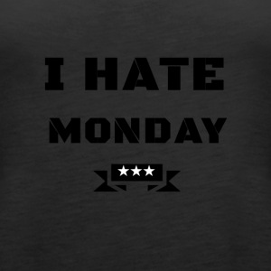 I HATE MONDAY - Women's Premium Tank Top