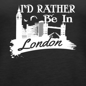 I'd Rather Be In London Shirt - Women's Premium Tank Top