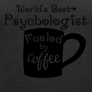 World's Best Psychologist Fueled By Coffee - Women's Premium Tank Top