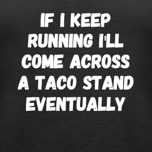 If I keep running I'll come across a taco stand ev - Women's Premium Tank Top