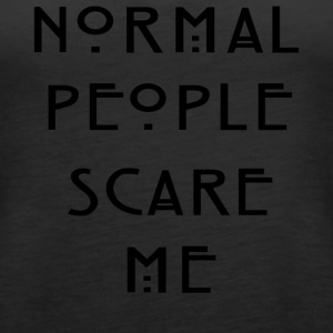 Normal People Scare Me ' Humour T-Shirt Inspired - Women's Premium Tank Top