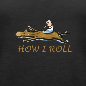 how i roll - Women's Premium Tank Top
