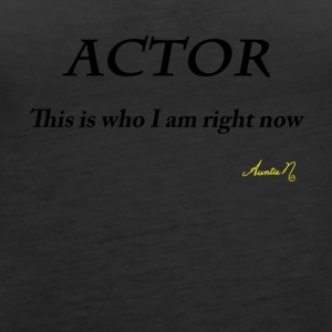 0071 ACTOR: This is who I am right now - Women's Premium Tank Top