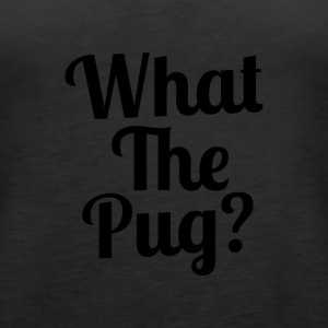 What the Pug? - Women's Premium Tank Top