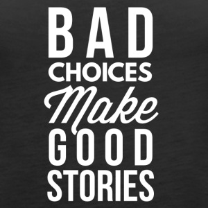 Bad choices make good stories - Women's Premium Tank Top