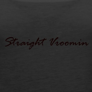 Straight vroomin - Women's Premium Tank Top