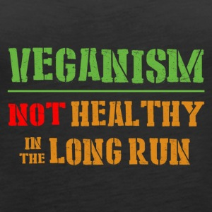 Veganism Not Healthy In The Long Run - Women's Premium Tank Top
