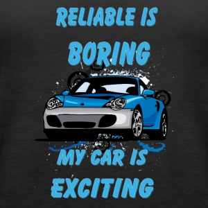 Reliable_is_boring_My_car_is_exciting - Women's Premium Tank Top