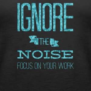 Ignore the noise focus on your work - Women's Premium Tank Top