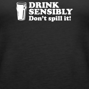 Drink Sensibly Don t Spill It - Women's Premium Tank Top