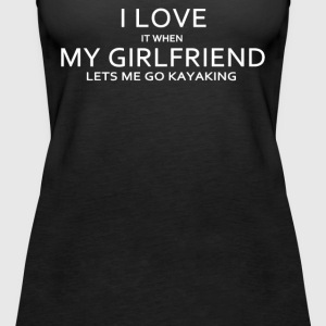I LOVE it when MY GIRLFRIEND Lets Me Go Kayaking - Women's Premium Tank Top