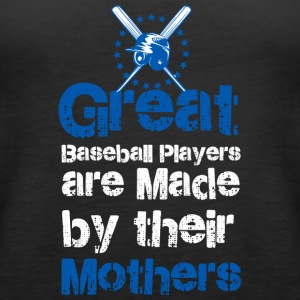 Great baseball players are made by their mothers - Women's Premium Tank Top