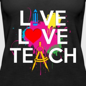 LIVE LOVE TEACH ART SHIRT - Women's Premium Tank Top